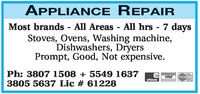 APPLIANCE REPAIRMost brands - All Areas - All hrs - 7 daysStoves, Ovens, Washing machine,Dishwashers, DryersPrompt, Good, Not expensive.Ph: 3807 1508 5549 1637viS3805 5637 Lic # 61228VISAMasterCardeftpos