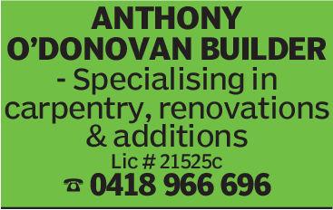ANTHONYO'DONOVAN BUILDERSpecialising incarpentry, renovations& additionsLic # 21525c0418 966 696