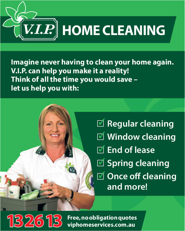 V.I.P HOME CLEANINGImagine never having to clean your home again.V.I.P. can help you make it a reality!Think of all the time you would save -let us help you with:Regular cleaningWindow cleaningEnd of leaseSpring cleaningV.IOnce off cleaningand more!VENFree, noobligationquotesviphomeservices.com.au