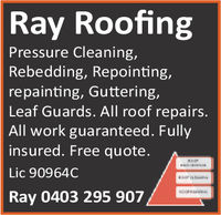 Ray RoofingPressure CleaningRebedding, Repointing,repainting, Guttering,Leaf Guards. All roof repairs.All work guaranteed. Fullyinsured. Free quote.Lic 90964CRay 0403 295 907