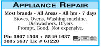 APPLIANCE REPAIRMost brands - All Areas - All hrs - 7 daysStoves, Ovens, Washing machine,Dishwashers, DryersPrompt, Good, Not expensive.Ph: 3807 1508 +5549 16373805 5637 Lic # 61228VISAMasterCardeftpos