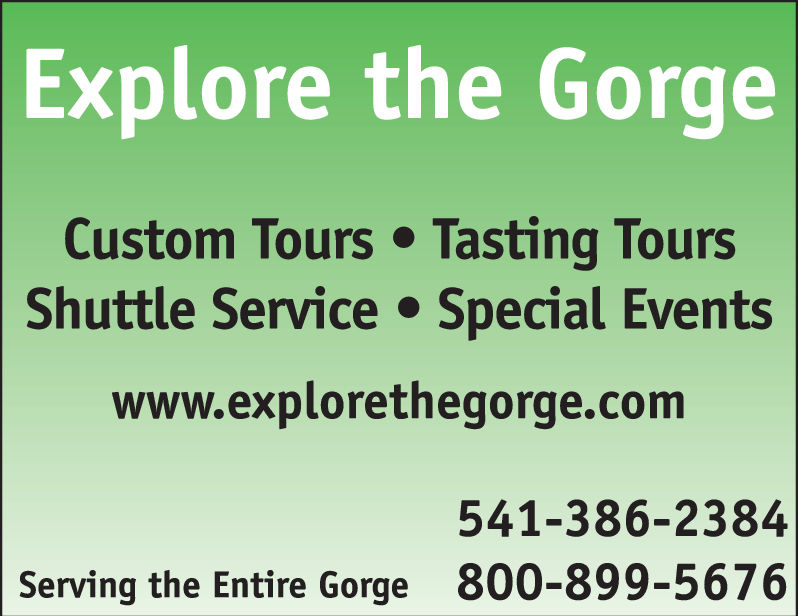 Explore the GorgeCustom Tours Tasting ToursShuttle Service Special Eventswww.explorethegorge.com541-386-2384800-899-5676Serving the Entire Gorge