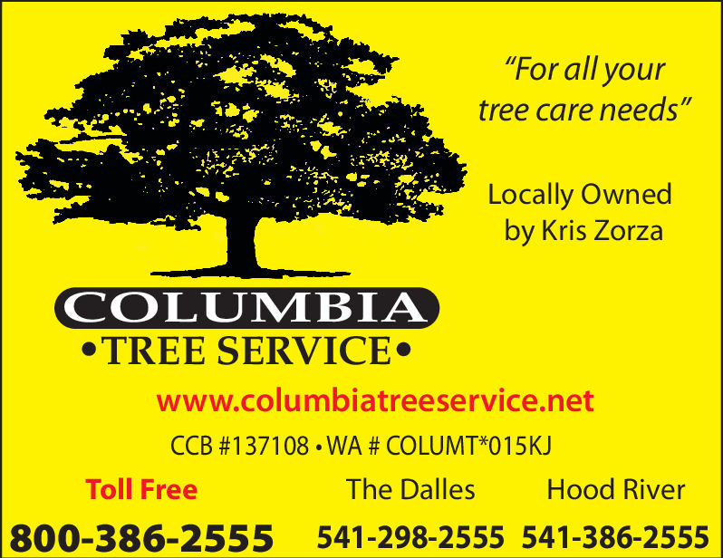 """""""For all yourtree care needs""""Locally Ownedby Kris ZorzaCOLUMBIATREE SERVICEwww.columbiatreeservice.netCCB #137108 . WA # COLUMT*015 KJToll FreeThe DallesHood River800-386-2555 541-298-2555 541-386-2555"""
