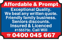 Affordable & PromptExceptional Quality.We beat any written quote.Friendly family business.Seniors discounts.Insured & Licenced#155570c. Call Will0400 045 667