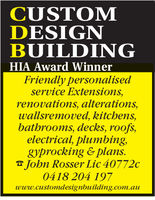 CUSTOMDESIGNBUILDINGHIA Award WinnerFriendly personalisedservice Extensions,renovations, alterations,wallsremoved, kitchens,bathrooms, decks, roofs,electrical, plumbing,gyprocking & plans.Jobn Rosser Lic 40772c0418 204 197www.customdesignbuilding.com.auu