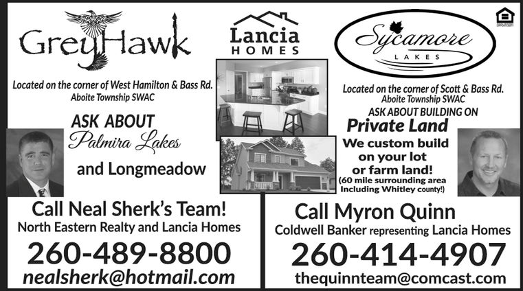 LanciaH O ME SLA KE SLocated on the corner of West Hamilton & Bass Rd.Located on the corner of Scott & Bass RdAboite Township SWACASKABOUT BUILDING ONAboite Township SWACASK ABOUTPalnira LakesPrivate LandWe custom buildalmihaon your lotor farm land!(60 mile surrounding areaIncluding whitley county!)and LongmeadowCall Neal Sherk's Team!Call Myron QuinnNorth Eastern Realty and Lancia Homes Coldwell Banker representing Lancia Homes260-489-8800260-414-4907nealsherk@hotmail.comthequinnteam@comcast.com