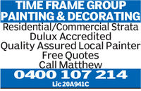 TIME FRAME GROUPPAINTING& DECORATINGResidential/Commercial StrataDulux AccreditedQuality Assured Local PainterFree QuotesCall Matthew0400 107 214Lic 20A941C