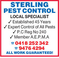 STERLINGPEST CONTROLLOCAL SPECIALISTEstablished 45 YearsExpert Control of All PestsV P.C Reg No 240Member A.E.P.M.A041 8 252 3429476 4294ALL WORK GUARANTEED!