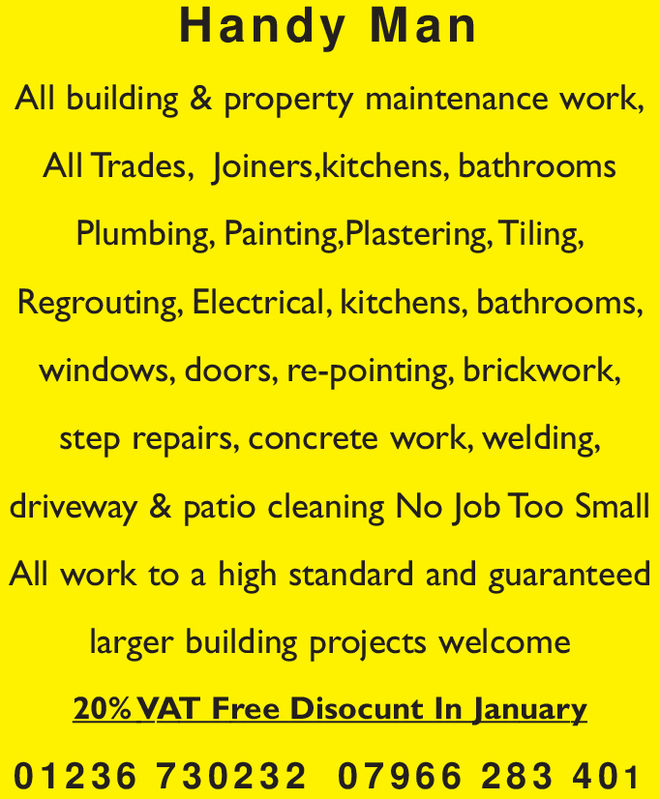 Handy ManAll building & property maintenance work,All Trades, Joiners,kitchens, bathroomsPlumbing, Painting,Plastering, TilingRegrouting, Electrical, kitchens, bathrooms,windows, doors, re-pointing, brickworkstep repairs, concrete work, welding,driveway & patio cleaning No Job Too SmallAll work to a high standard and guaranteedlarger building projects welcome20% VAT Free Disocunt In January01236 730232 07966 283 401