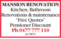 "MANSION RENOVATIONKitchen, BathroomRenovations & maintenance""Free Quotes""Pensioner DiscountLic7807C"