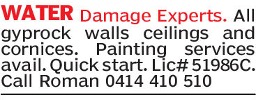WATER Damage Experts. Allgyprock walls ceilings andcornices. Painting servicesavail. Quick start. Lic# 51986C.Call Roman 0414 410 510