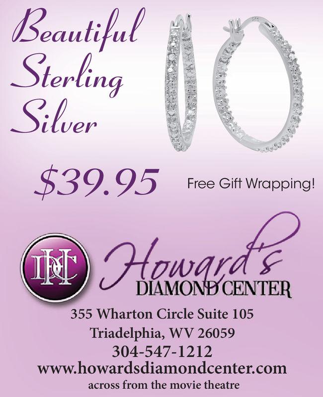 10eauliluSterlingilver$39.95 free CanFree Gift Wrapping!waraDIAMONBCENTER355 Wharton Circle Suite 105Triadelphia, WV 26059304-547-1212www.howardsdiamondcenter.comacross from the movie theatre