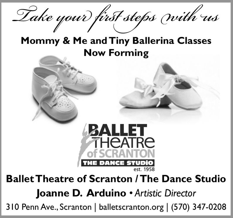 Mommy & Me and Tiny Ballerina ClassesNow FormingBALLETTHeATReof SCRANTONTHE DANCE STUDIOest. 1958Ballet Theatre of Scranton IThe Dance StudioJoanne D. Arduino . Artistic Director310 Penn Ave., Scranton   balletscranton.org (570) 347-0208