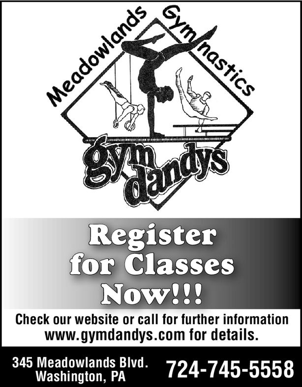 Registerfor ClassesNow!!!Check our website or call for further informationwww.gymdandys.com for details.45 Weadiowlands Bvd. 724-745-5558Washington, PA