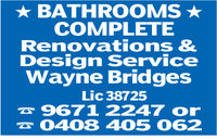 BATHROOMS COMPLETERenovations &Design ServiceWayne BridgesLic 387259671 2247 or0408 405 062
