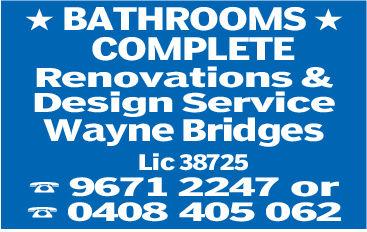 BATHROOMS COMPLETERenovations &Design ServiceWayne BridgesLic 387259671 2247 or0408 405 062