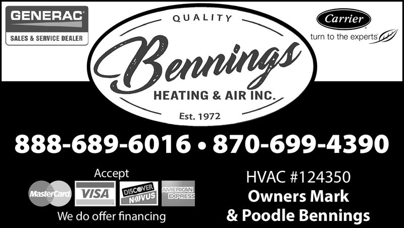 GENERACQ U ALITYCarrierturn to the expertsSALES&SERVICE DEALERHEATING & AIR INC.Est. 1972888-689-601 6 870-699-4390AcceptHVAC #124350Owners Mark& Poodle BenningsVISA DISCOVERNOVUSMERICANEXPRESWe do offer financing