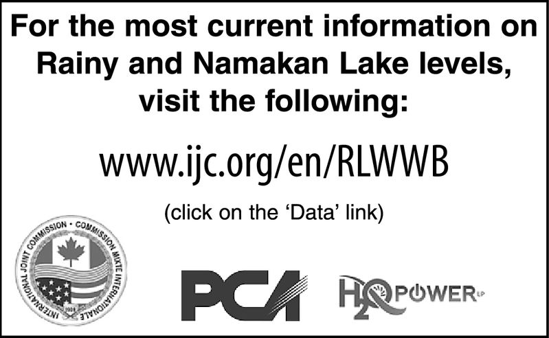 For the most current information onRainy and Namakan Lake levels,visit the following:www.ijc.org/en/RLWWB(click on the 'Data' link)LP