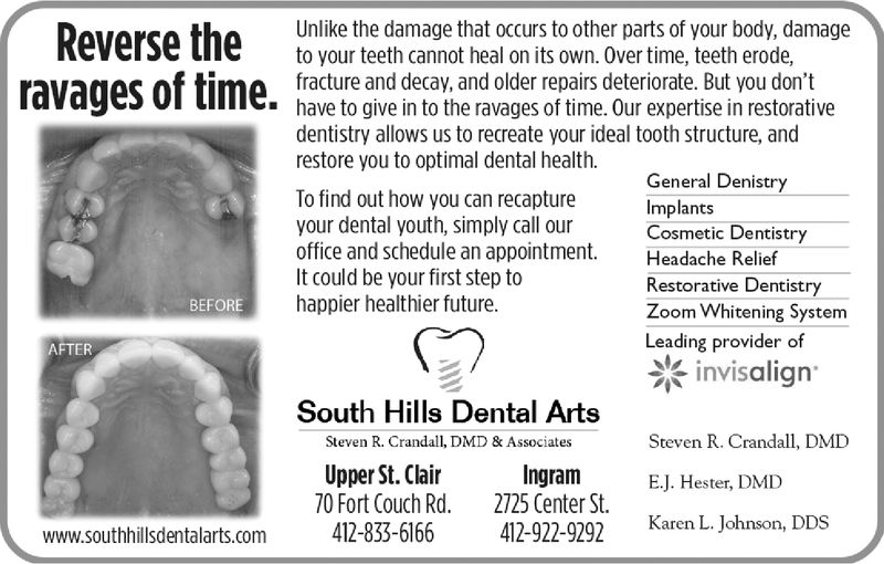 Unlike the damage that occurs to other parts of your body, damageto your teeth cannot heal on its own. Over time, teeth erode,fracture and decay, and older repairs deteriorate. But you don'thave to give in to the ravages of time. Our expertise in restorativedentistry allows us to recreate your ideal tooth structure, andrestore you to optimal dental health.General DenistryImplantsTo find out how you can recaptureyour dental youth, simply call ouroffice and schedule an appointment.Headache ReliefIt could be your first step tohappier healthier future.Cosmetic DentistryRestorative DentistryZoom Whitening SystemLeading provider ofBEFOREAFTERnvisalignSouth Hills Dental ArtsSteven R. Crandall, DMD & AssociatesSteven R. Crandall, DMDUpper St. ClairIngramE. ester, DMD2725 Center St.70 Fort Couch Rd.www.southhillsdentalarts.com412-833-6166 412-922-9292 Karen L Johnson, DDS