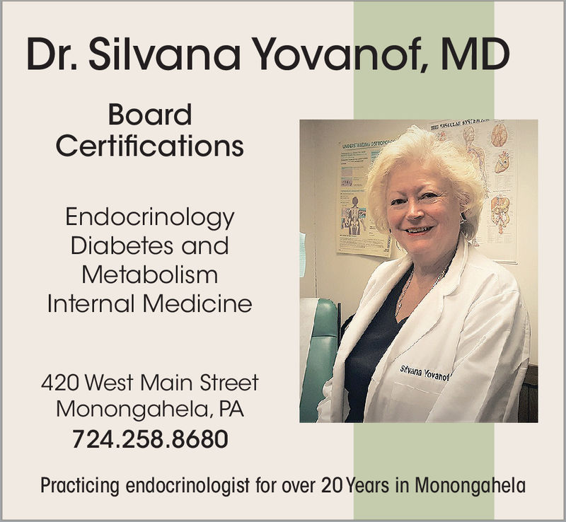 Dr. Silvana Yovanof, MDBoardCertificationsEndocrinologyDiabetes andMetabolismInternal MedicineStvana Yovanot420 West Main StreetMonongahela, PA724.258.8680Practicing endocrinologist for over 20 Years in Monongahela