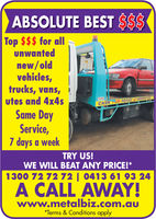 ABSOLUTE BEST $$STop $$$ for allunwantednew/oldvehicles,trucks, vans,utes and 4x4sSame DayService,7 days a weekCASH DRISCRAP BURKTRY US!WE WILL BEAT ANY PRICE!*1300 72 7272| 0413 61 93 24A CALL AWAY!www.metalbiz.com.auTerms &Conditions apply