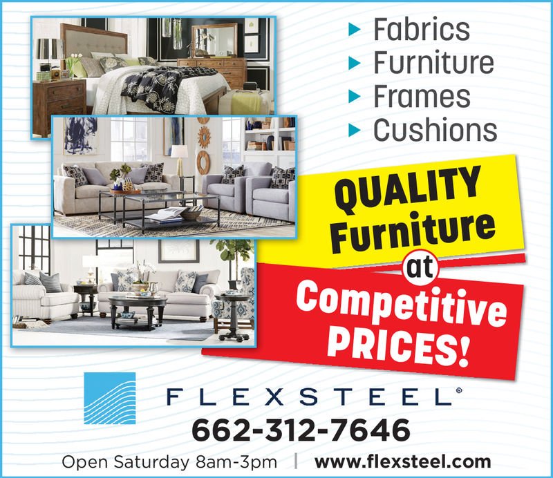 FabricsFurnitureFramesQUALITYFurnitureCompetitivePRICES!FLEX STEE L662-312-7646Open Saturday 8am-3pmwww.flexsteel.com
