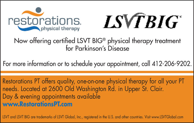 restorations.physical therapyNow offering certified LSVT BIG® physical therapy treatmentfor Parkinson's DiseaseFor more information or to schedule your appointment, callRestorations PT offers quality, one-on-one physical therapy for all your PTneeds. Located at 2600 Old Washington Rd. in Upper St. Clair.Day & evening appointments availablewww.RestorationsPT.comLSVT and LSVT BIG are trademarks of LSVT Global, Inc., registered in the U.S. and other countries. Visit www.LSVTGlobal.com