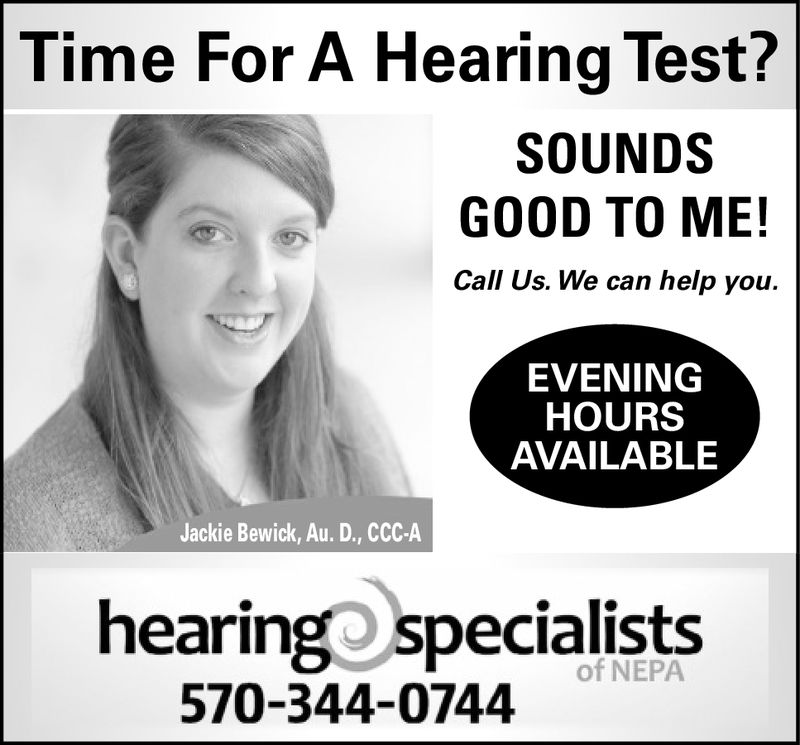 TimeFor A Hearing Test?SOUNDSGOOD TO ME!Call Us. We can help you.EVENINGHOURSAVAILABLEJackie Bewick, Au. D., CCC-AhearingOspecialistsof NEPA570-344-0744