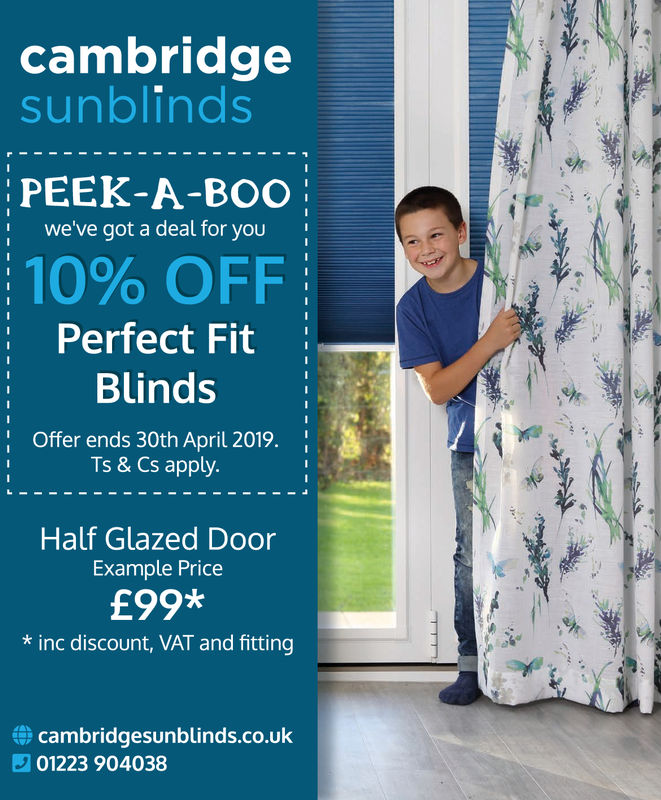 cambridgesunblindsPEEK-A-BOOwe've got a deal for you10% OFFPerfect Fit: BlindsOffer ends 30th April 2019Ts & Cs apply.Half Glazed DoorExample Price£99*nc discount, VAT and fittingcambridgesunblinds.co.uk01223 904038