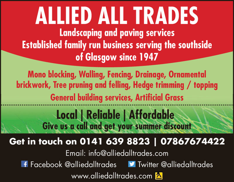 ALLIED ALL TRADESLandscaping and paving servicesEstablished family run business serving the southsideof Glasgow since 1947Mono blocking, Walling, Fencing, Drainage, Ornamentolbrickwork, Tree pruning and felling, Hedge trimming / toppingGeneral building services, Artificial GrassLocal | Reliable AffordableGive us a call and get your summer discountGet in touch on 0141 639 8823 | 07867674422Email: info@alliedalltrades.comFacebook @alliedalltrades Twitter @alliedalltradeswww.alliedalltrades.com