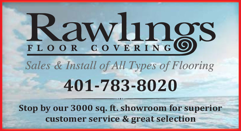 RawlingsFLOO R C O V E RINGSales & Install of All Types of Flooring401-783-8020Stop by our 3000 sq. ft. showroom for superiorcustomer service & great selection
